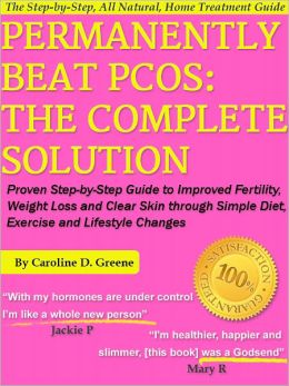 Permanently Beat PCOS: The Complete Solution, Proven Step-by-Step Polycystic Ovarian Syndrome Guide to Improved Fertility, Weight Loss and Clear Skin through Simple Diet, Exercise, & Lifestyle Changes