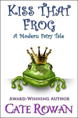 Kiss That Frog: A Modern Fairy Tale (Fantasy Romance Novella)