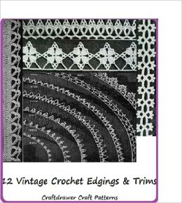 12 Vintage Crochet Edgings and Trims - A Collection of Crochet Borders and Edgings