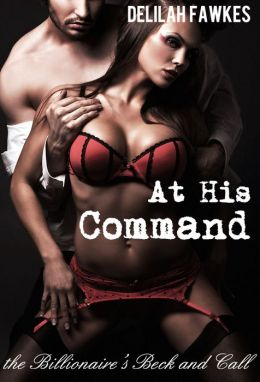 At His Command: The Billionaire's Beck and Call, Part 3 (A BDSM Erotic Romance)