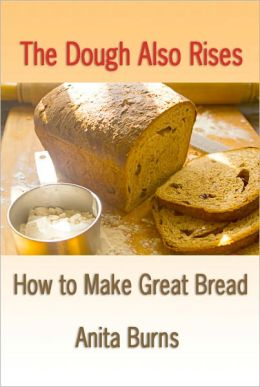The Dough Also Rises - How to Make Great Bread