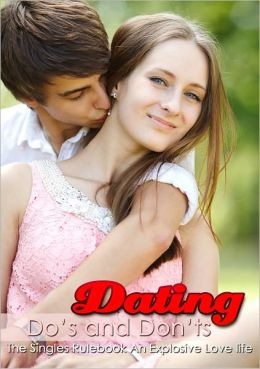 Dating Do's And Don'ts: The Singles Rulebook For An Explosive Love Life