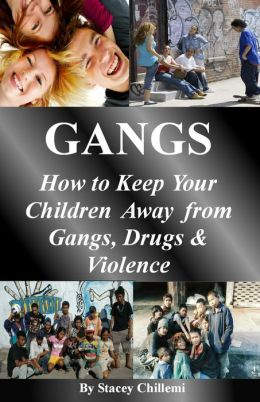 How To GANGS: How to Keep Your Children Away from Gangs, Drugs & Violence