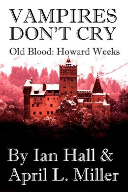 Vampires Don't Cry (Old Blood Book: Howard Weeks)