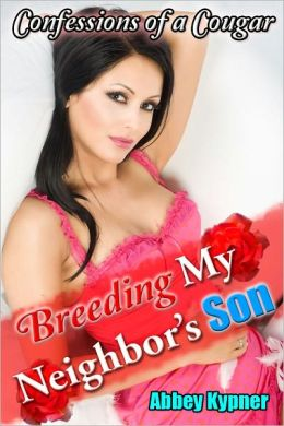 Confessions of a Cougar: Breeding My Neighbor's Son