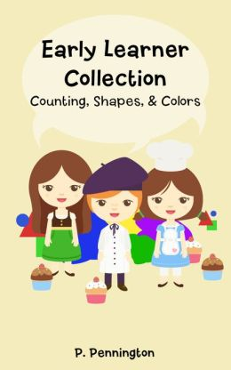 Early Learner Collection: Patty Teaches How To Count, Pierre Teaches Colors and Words, and Shirley Teaches Shapes (Children's Educational Picture Book)
