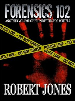 Forensics 102 : Another Friendly Primer for Writers