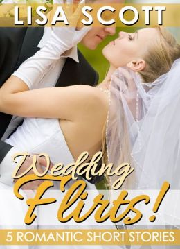 Wedding Flirts! 5 Romantic Short Stories