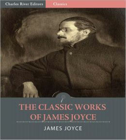 The Classic Works of James Joyce (Illustrated)