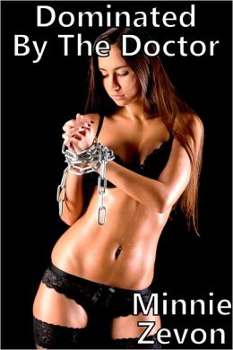 Dominated By The Doctor (M/F BDSM Erotica)