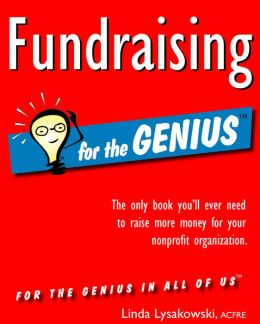 Fundraising for the Genius: The Only Book You'll Ever Need to Raise More Money for Your Nonprofit Organization