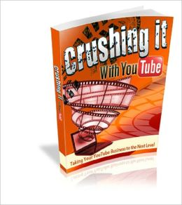 Crushing It With YouTube: Taking Your YouTube Business To The Next Level