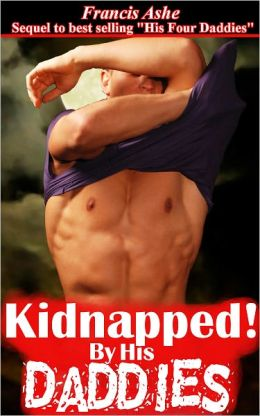 His Four Daddies 3 Kidnapped By His Daddies (daddy and son gay taboo gangbang erotica)
