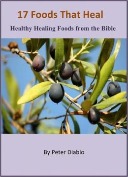 17 Foods That Heal - Healthy Healing Foods from the Bible