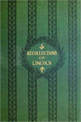 Recollections of Abraham Lincoln 1847-1865 by Ward Lamon [Illustrated with active TOC]