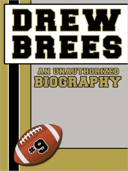 Drew Brees: An Unauthorized Biography
