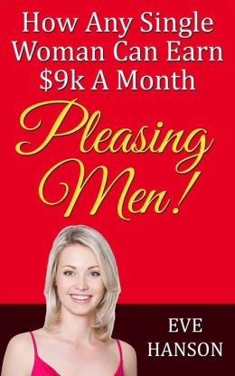 How Any Single Woman Can Earn $9k A Month Pleasing Men!