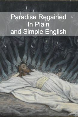 Paradise Regained In Plain and Simple English (A Modern Translation and the Original Version)