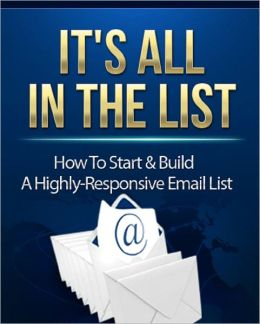 It's All In The List: How To Start & Build A Highly-Responsive Email List
