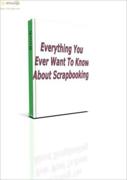 Everything You Ever Wanted To Know About Scrapbooking