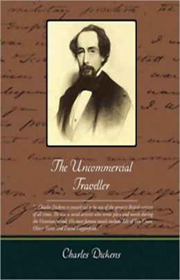 The Uncommercial Traveller: A Fiction and Literature, Essays, Travel Classic By Charles Dickens! AAA+++