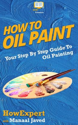 How To Oil Paint - Your Step-By-Step Guide To Oil Painting