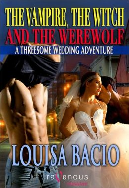 The Vampire, the Witch, and the Werewolf: A Threesome Wedding Adventure