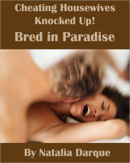 Bred in Paradise: Cheating Housewives Knocked Up!
