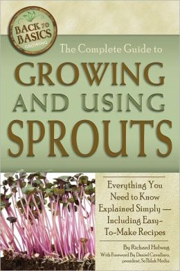 The Complete Guide to Growing and Using Sprouts: Everything You Need to Know Explained Simply — Including Easy-to-Make Recipes