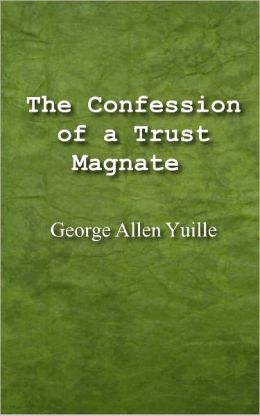 The Confession of a Trust Magnate