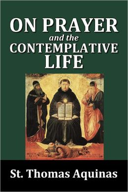On Prayer and The Contemplative Life by St. Thomas Aquinas