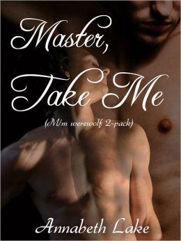 Master, Take Me (M/m Werewolf Erotica 2-Pack)