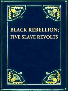 Black Rebellion, Five Slave Revolts