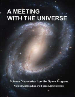 A MEETING WITH THE UNIVERSE: Science Discoveries from the Space Program