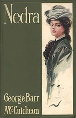 Nedra: A Fiction and Literature, Romance, Humor Classic By George Barr McCutcheon! AAA+++