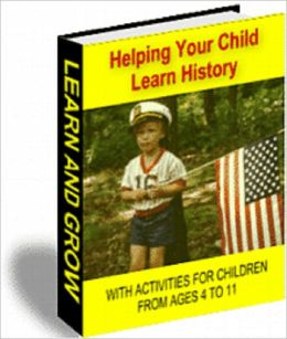 HELPING YOUR CHILD LEARN HISTORY: WITH ACTIVITIES FOR CHILDREN AGED 4 TO 11