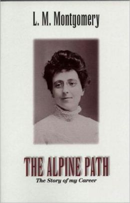The Alpine Path: The Story of My Career! A Biography, Women's Studies Classic By Lucy M. Montgomery! AAA+++