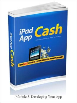 DEVELOPING YOUR APP - Earn Easy Income In The Very Lucrative IPod Apps Market (MODULE 3)