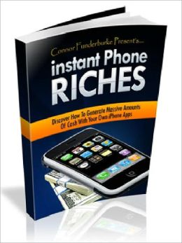 Instant Phone Riches - The fool proof guide to phone wealth by creating and marketing your own iPhone Apps