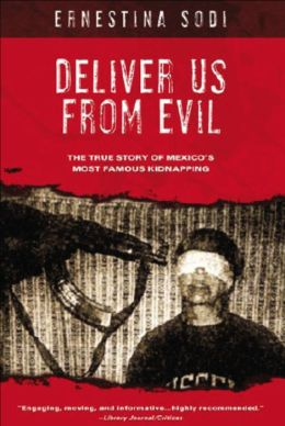 Deliver Us from Evil: The True Story of Mexico's Most Famous Kidnapping