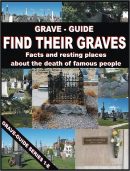 GRAVE GUIDE : FIND THEIR GRAVES - Facts and resting places about the death of famous people