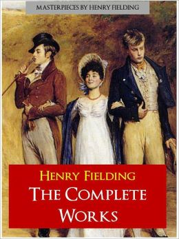 HENRY FIELDING THE COMPLETE MAJOR WORKS (Authoritative and Unabridged NOOK Edition) Every Major Work by HENRY FIELDING Including TOM JONES, JOSEPH ANDREWS and AMELIA [The Complete Works Collection] for NOOK