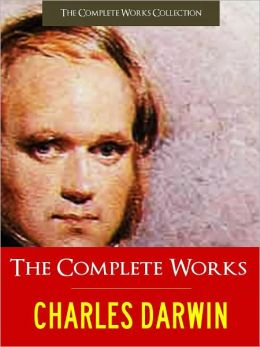 CHARLES DARWIN THE COMPLETE MAJOR WORKS (The Authoritative and Unabridged NOOK Edition) Every Major Work Written by CHARLES DARWIN including THE ORIGIN OF SPECIES, THE DESCENT OF MAN, THE VOYAGE OF THE BEAGLE and MORE (Over 10,000 Pages!) NOOK