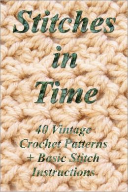 Stitches in Time: 40 Vintage Crochet Patterns + Basic Stitch Instructions
