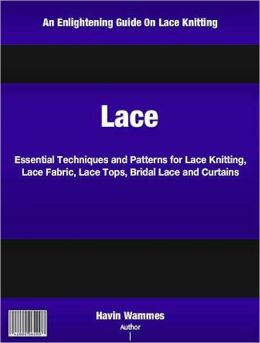 Lace: Essential Techniques and Patterns for Lace Knitting, Lace Fabric, Lace Tops, Bridal Lace and Curtains