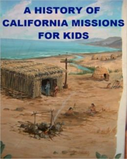 A History of Calfornia Missions for Kids