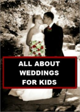 All about Weddings for Kids