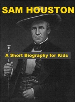 Sam Houston - A Short Biography for Kids