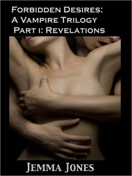 Forbidden Desires: A Vampire Trilogy, Part I: Revelations