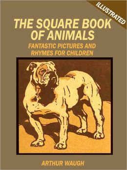 The Square Book of Animals: Fantastic Pictures and Rhymes for Children (Illustrated)